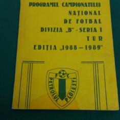 PROGRAMUL CAMPIONATULUI DE FOTBAL DIVIZIA B SERIA I 1988-1989* PETROLUL PLOIEȘTI - Program meci