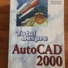 TOTUL DESPRE AUTO CAD 2000-BILL BURCHARD- DAVID PITZER - Carte design grafic