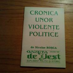 CRONICA UNOR VIOLENTE POLITICE - Nicolae Rosca - Gazeta de Vest, 1996, 60 p.