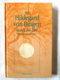 Mit Hildegard von Bingen durch das Jahr. Heilkrafte aus der Natur, 1997, Alta editura