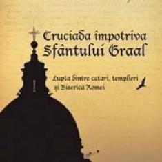 Cruciada impotriva Sfantului Graal - Otto Rahn - Carte masonerie, Curtea Veche