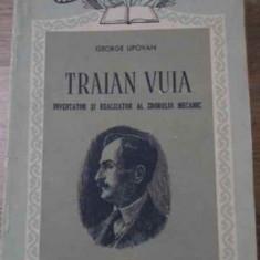 Traian Vuia Inventator Si Realizator Al Zborului Mecanic - George Lipovan, 396566