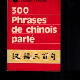 300 phrases de chinois parle, ghid de conversatie francez-chinez