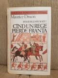 CAND UN REGE PIERDE FRANTA-MAURICE DRUON