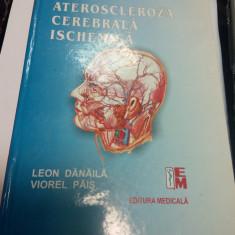 ATEROSCLEROZA CEREBRALA ISCHEMICA - LEON DANAILA, VIOREL PAIS - Carte Neurologie