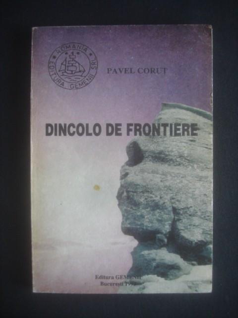 PAVEL CORUT - DINCOLO DE FRONTIERE