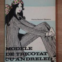 MODELE DE TRICOTAT CU ANDRELELE de VIORICA BOCIORT STANESCU, 1971 - Carte Arta populara