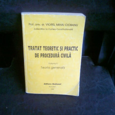 TRATAT TEORETIC SI PRACTIC DE PROCEDURA CIVILA - VIOREL MIHAI CIOBANU VOL.1 - Carte Drept civil