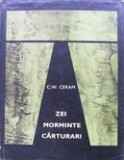 Zei Morminte Carturari (Romanul Arheologiei)   -  C. W. Ceram, Alta editura