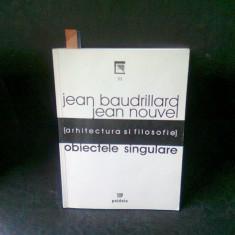 OBIECTE SINGULARE ARHITECTURA SI FILOSOFIE - JEAN BAUDRILLARD