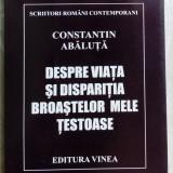 CONSTANTIN ABALUTA-DESPRE VIATA SI DISPARITIA BROASTELOR TESTOASE:POEME1968-2003