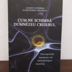 Cum ne schimba Dumnezeu creierul-Andrew NewbergMark Robert Waldman - Carte dezvoltare personala
