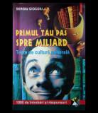 PRIMUL TĂU PAS SPRE MILIARD - TESTE DE CULTURĂ GENERALĂ - SERGIU CIOCOIU - 2001, Polirom