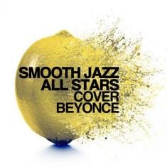 Smooth Jazz All Stars - Cover Beyonce ( 1 CD ) - Muzica Jazz