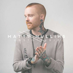Matty Mullins - Unstoppable ( 1 CD ) - Muzica Pop
