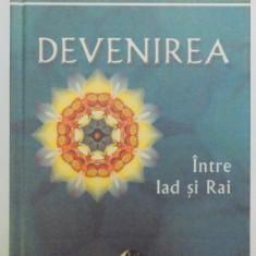 DEVENIREA, INTRE IAD SI RAI de OVIDIU DRAGOS ARGESANU, EDITIA A III A 2013 - Carte ezoterism