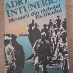 Adio, Intuneric! Memorii Din Razboiul Pacificului - William Manchester, 396667 - Istorie