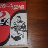 PRACTICA ELECTRONISTULUI AMATOR ( cartonata, 455 pagini, format mai mare )*