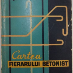 CARTEA FIERARULUI BETONIST EDITIA A II-A de CORNELIU SILISTRARIANU, DUMITRU STATE, 1964 - Carti Mecanica