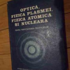 Optica, Fizica Plasmei, Fizica Atomica Si Nucleara - Colectiv, 536398 - Carte Fizica