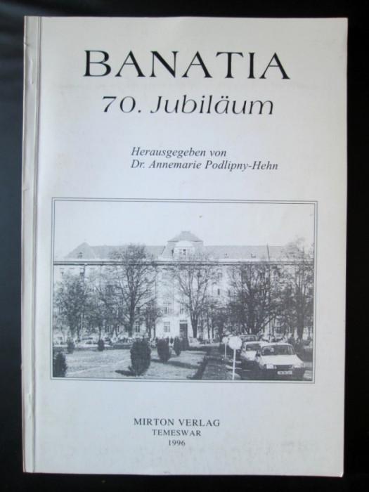 Monografie Timisoara / Temesvar: Banatia 70. Jubilaum (limba germana)