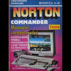 NORTON COMMANDER - MANUALUL ÎNCEPĂTORULUI - MIORIȚA ILIE - EDITURA TEORA - 1997 - Carte software