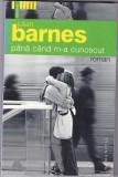 Cumpara ieftin Julian Barnes, Pana cand m-a cunoscut, Editura Humanitas