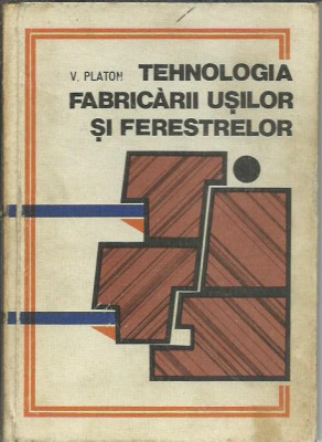 AMS - V. Platon - TEHNOLOGIA FABRICARII USILOR SI FERESTRELOR foto