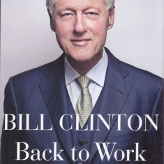 Carte in limba engleza: Bill Clinton - Back to Work ( hardcover ) - Carte in engleza