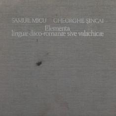 (C7509) ELEMENTA LINGUAE DACO-ROMANAE SIVE VALACHICAE DE SAMUIL MICU, GH. SINCAI