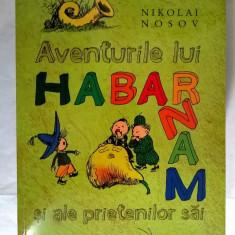Nikolai Nosov - Aventurile lui Habarnam si ale prietenilor sai {Humanitas, 2010} - Carte de povesti