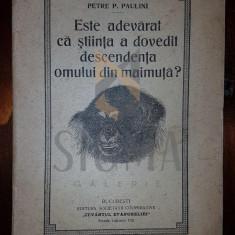PETRE P. PAULIAN - ESTE ADEVARAT CA STIINTA A DOVEDIT DESCENDENTA OMULUI DIN MAIMUTA?, 1926 - Carti Istoria bisericii