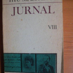 JURNAL SI EPISTOLAR. VOLUMUL VIII (SFARSITUL LUI APRILIE 1872-SFARSITUL LUI APRILIE 1876) de TITU MAIORESCU 1989 - Roman