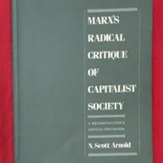 N. Scott Arnold MARX'S RADICAL CRITIQUE OF CAPITALIST SOCIETY
