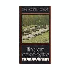 Itinerare arheologice transilvanene - Ion Horatiu Crisan - Carte Istorie