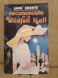 NECUNOSCUTA DE LA WILDFELL HALL-ANNE BRONTE