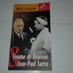 WALTER van ROSSUM - SIMONE DE BEAUVOIR si JEAN PAUL SARTRE ~ Perechi Celebre ~ - Roman, Anul publicarii: 2003