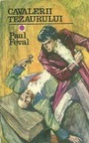 Cavalerii tezaurului  -  Paul Feval, Alta editura