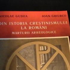 DIN ISTORIA CRESTINISMULUI LA ROMANI-MARTURII ARHEOLOGICE-N. GUDEA-I. GHIRCO- - Carti Istoria bisericii