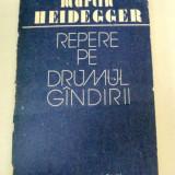 REPERE PE DRUMUL GANDIRII-MARTIN HEIDEGGER 1988 - Carte Psihologie