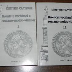DIMITRIE CANTEMIR - HRONICUL VECHIMEI A ROMANO-MOLDO-VLAHILOR VOL 1-2 - Carte Istorie