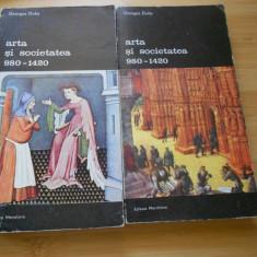 GEORGES DUBY--ARTA SI SOCIETATEA - 980 - 1420 - 2 VOL. - Carte Istoria artei
