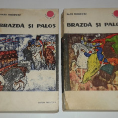 RADU THEODORU - BRAZDA SI PALOS Vol.1.2.~ colectia Cutezatorii ~ - Roman istoric