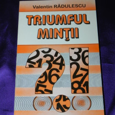 Triumful mintii - Valentin Radulescu (f0424 - Carte dezvoltare personala