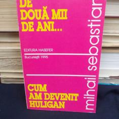 MIHAIL SEBASTIAN - DE DOUA MII DE ANI... , CUM AM DEVENIT HULIGAN - 1995