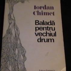 BALADA PENTRU VECHIUL DRUM-IORDAN CHIMET- - Carte Antologie