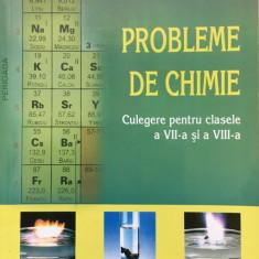 PROBLEME DE CHIMIE. CULEGERE PT CLASELE A VII-A SI A VIII-A - D. Bogdan, V. Lupu