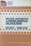 METODE MATEMATICE IN PROBLEMATICA DEZVOLTARII - Mircea Malita, Solomon Marcus