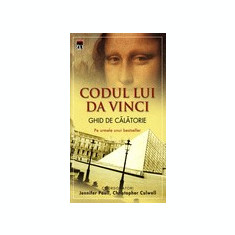 Codul lui Da Vinci. Ghid de calatorie - Jennifer Paull; Christopher Culwell - Carte ezoterism, Rao