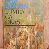 LUMEA CA ORAS -POP SIMION (VOL 2) - Carte de calatorie